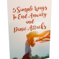5 Simple Ways To End Anxiety and Panic Attacks