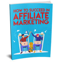 How To Succeed In Affiliate Marketing